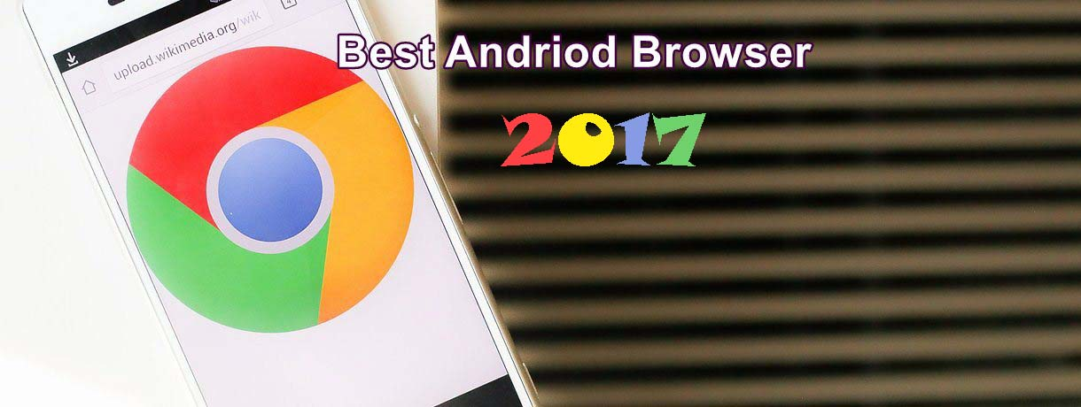 Best Android Browsers 2019 - Fastest & Secure